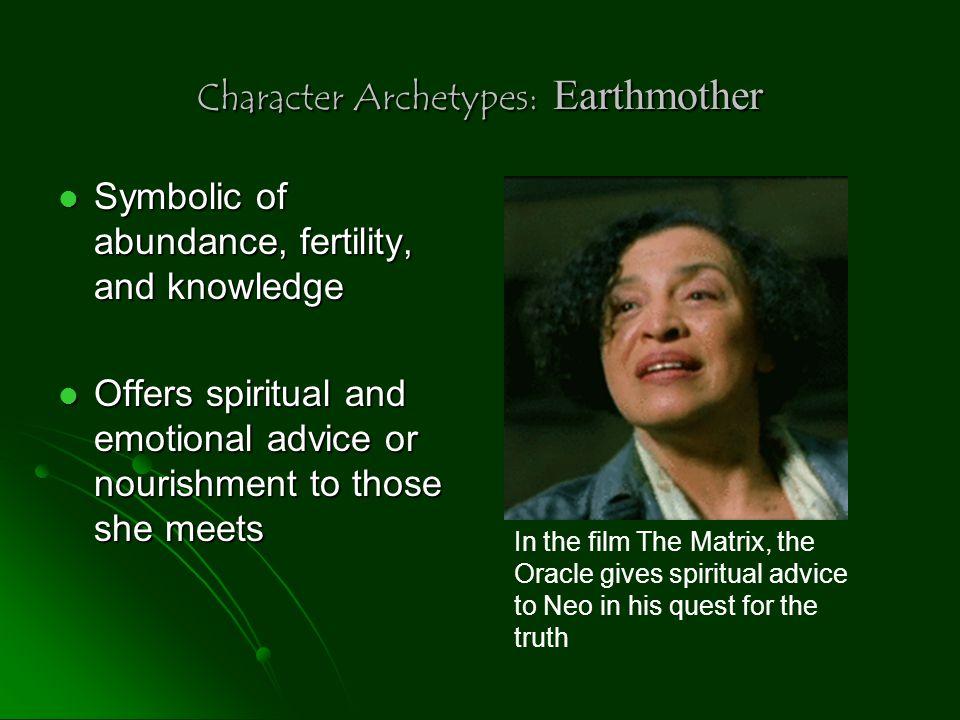 Character Archetypes: Earthmother Symbolic of abundance, fertility, and knowledge Symbolic of abundance, fertility, and knowledge Offers spiritual and