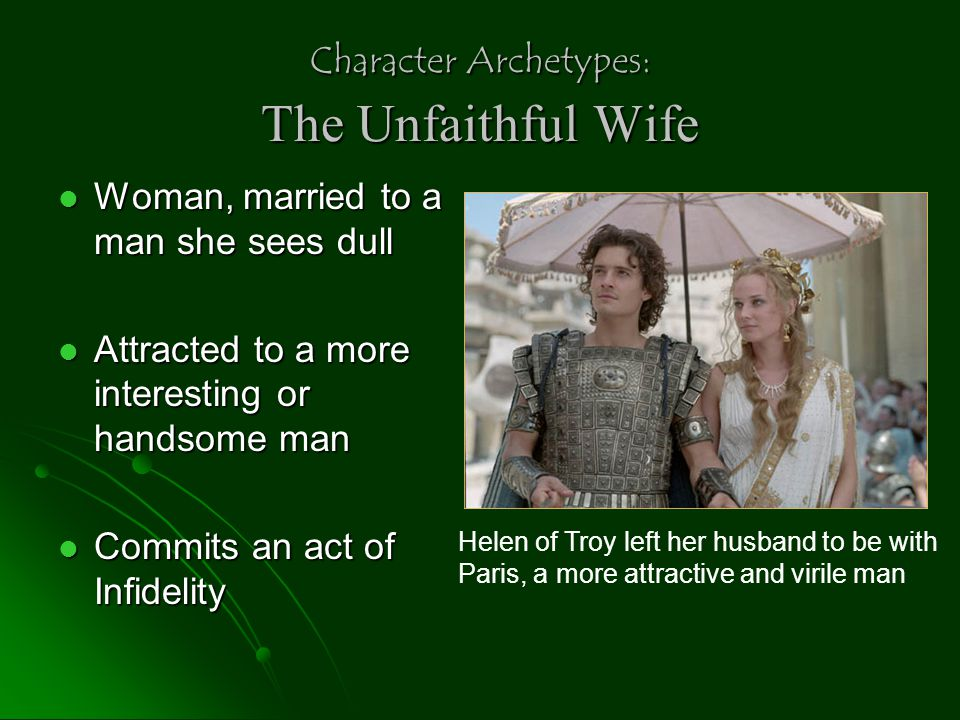 Character Archetypes: The Unfaithful Wife Woman, married to a man she sees dull Woman, married to a man she sees dull Attracted to a more interesting