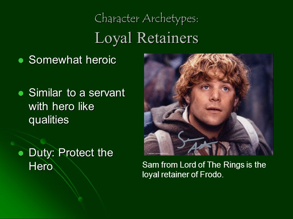 Character Archetypes: Loyal Retainers Somewhat heroic Somewhat heroic Similar to a servant with hero like qualities Similar to a servant with hero lik