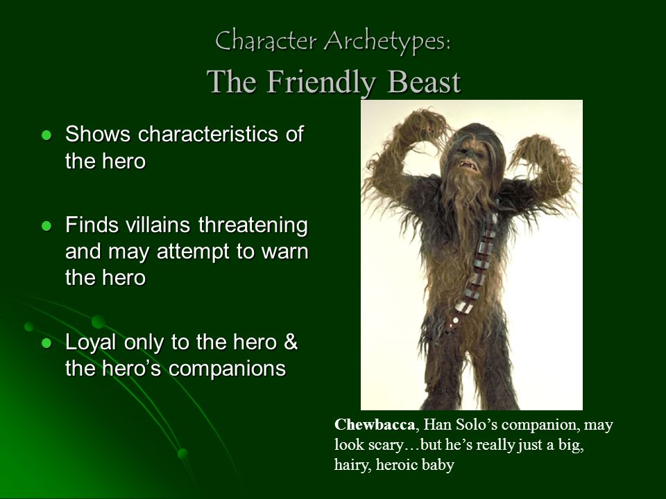 Character Archetypes: The Friendly Beast Shows characteristics of the hero Shows characteristics of the hero Finds villains threatening and may attemp