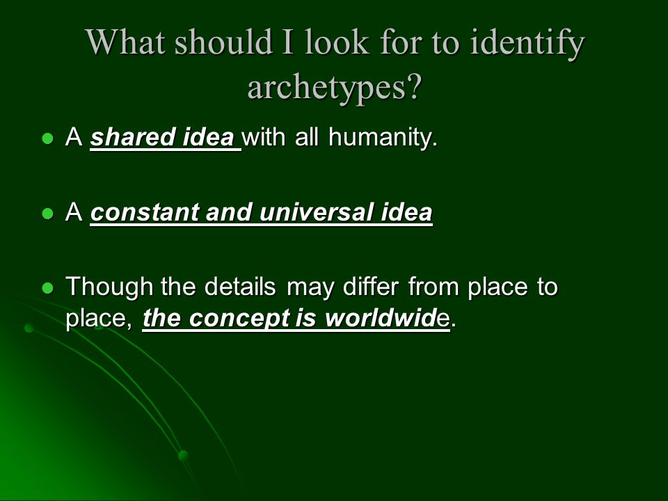 What should I look for to identify archetypes? A shared idea with all humanity. A shared idea with all humanity. A constant and universal idea A const