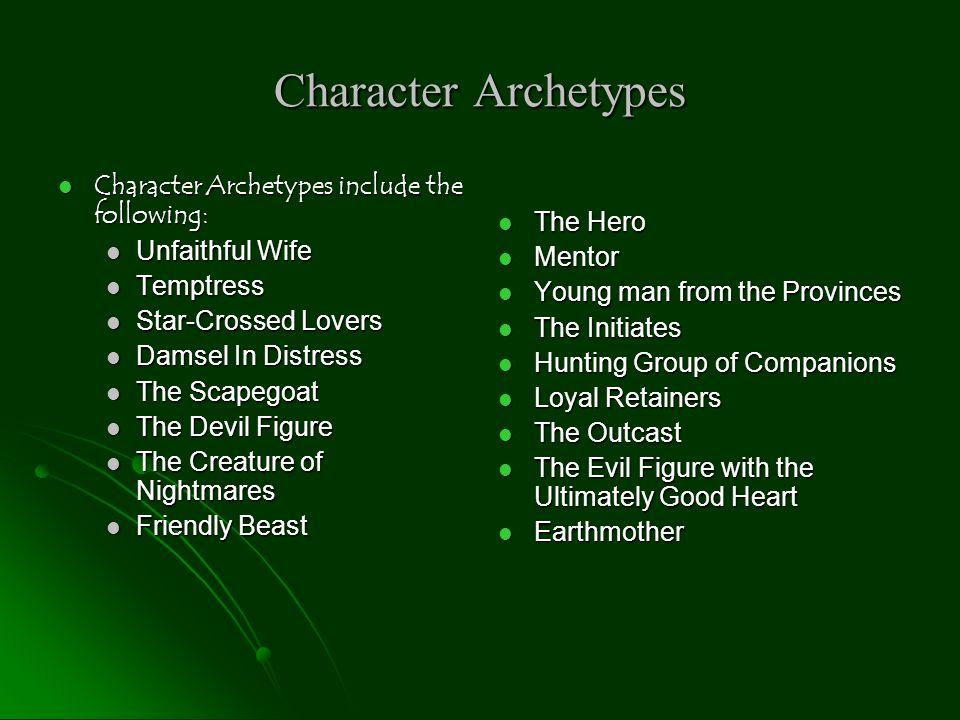 Character Archetypes Character Archetypes include the following: Character Archetypes include the following: Unfaithful Wife Unfaithful Wife Temptress