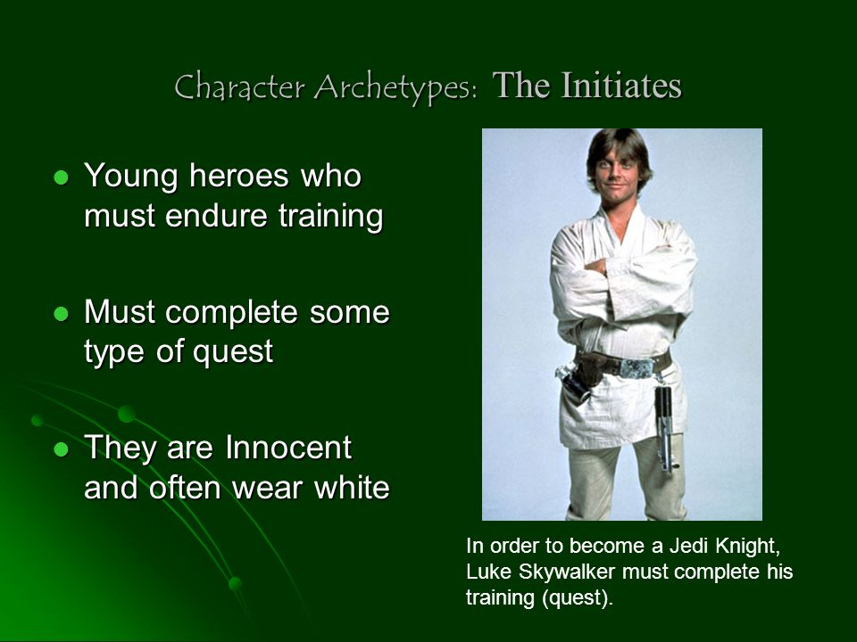 Character Archetypes: The Initiates Young heroes who must endure training Young heroes who must endure training Must complete some type of quest Must