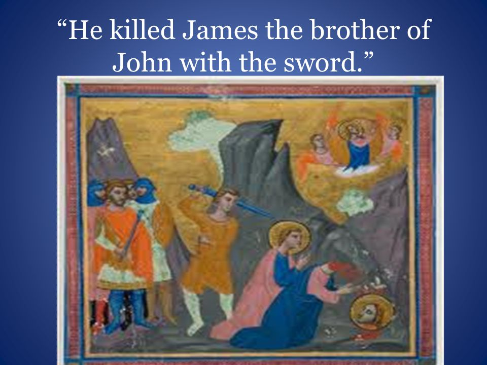 """He killed James the brother of John with the sword."""