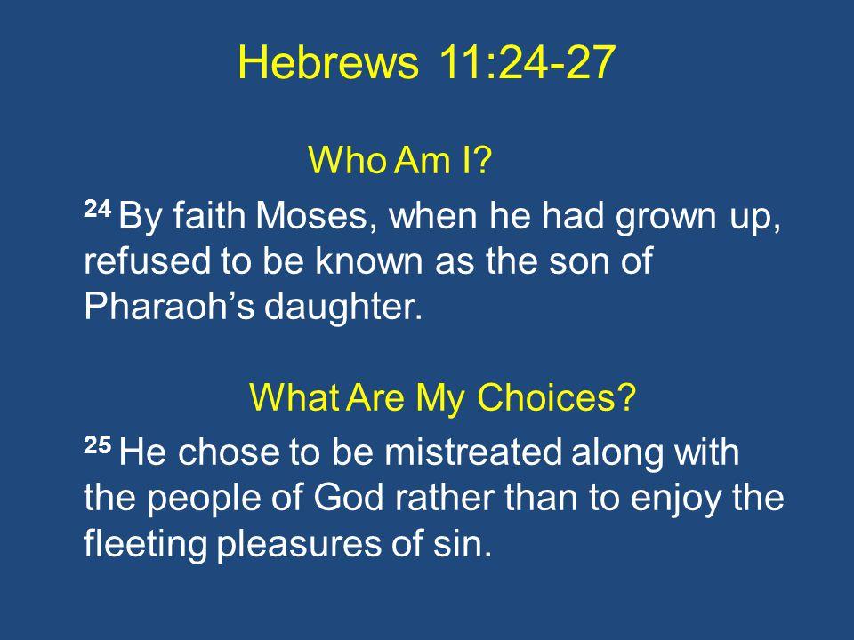Hebrews 11:24-27 Who Am I.