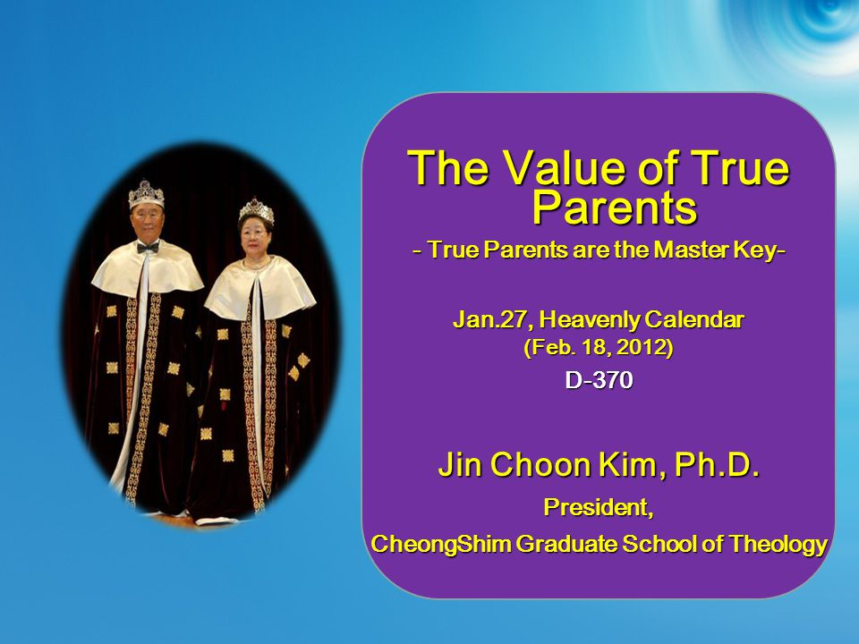 The Value of True Parents - True Parents are the Master Key- Jan.27, Heavenly Calendar (Feb.