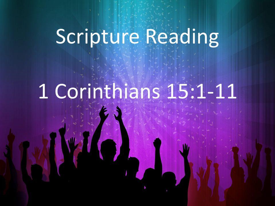 Scripture Reading 1 Corinthians 15:1-11