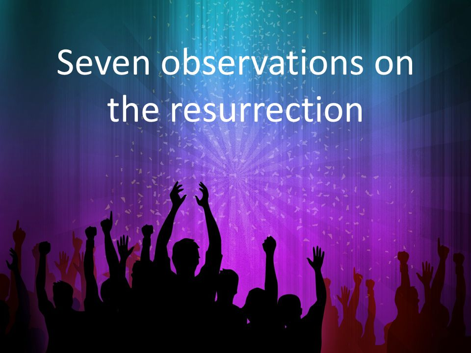 Seven observations on the resurrection