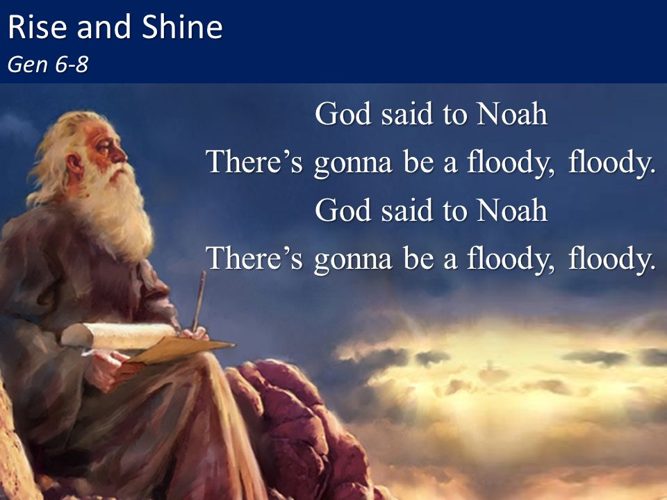God said to Noah There's gonna be a floody, floody.