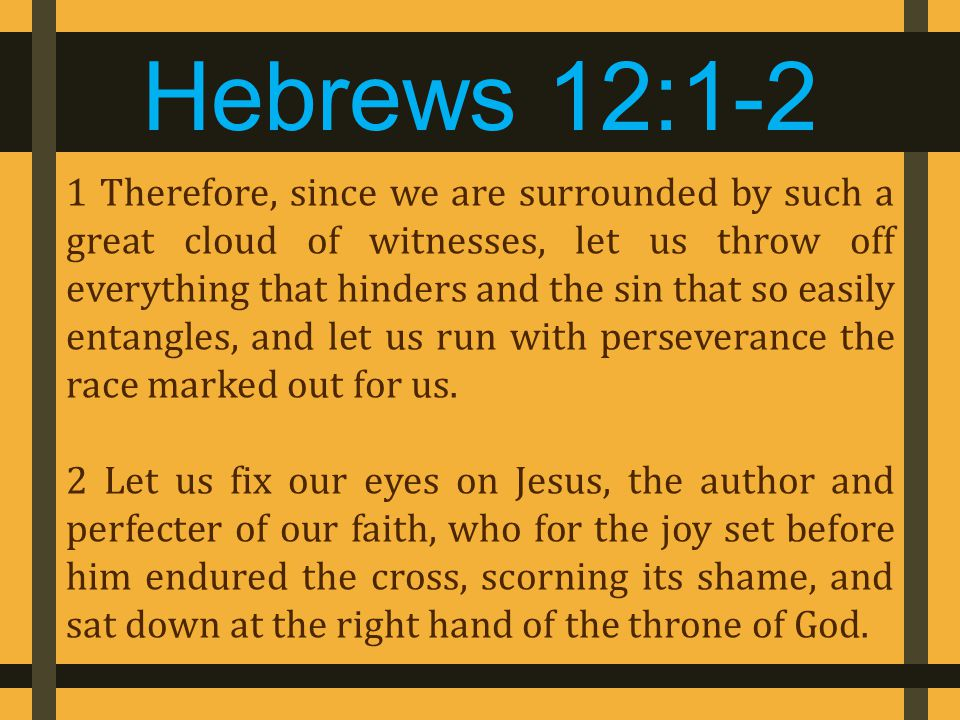 Witnesses Hebrews 12: 1a Therefore, since we are surrounded by such a great cloud of witnesses… Today's Focus