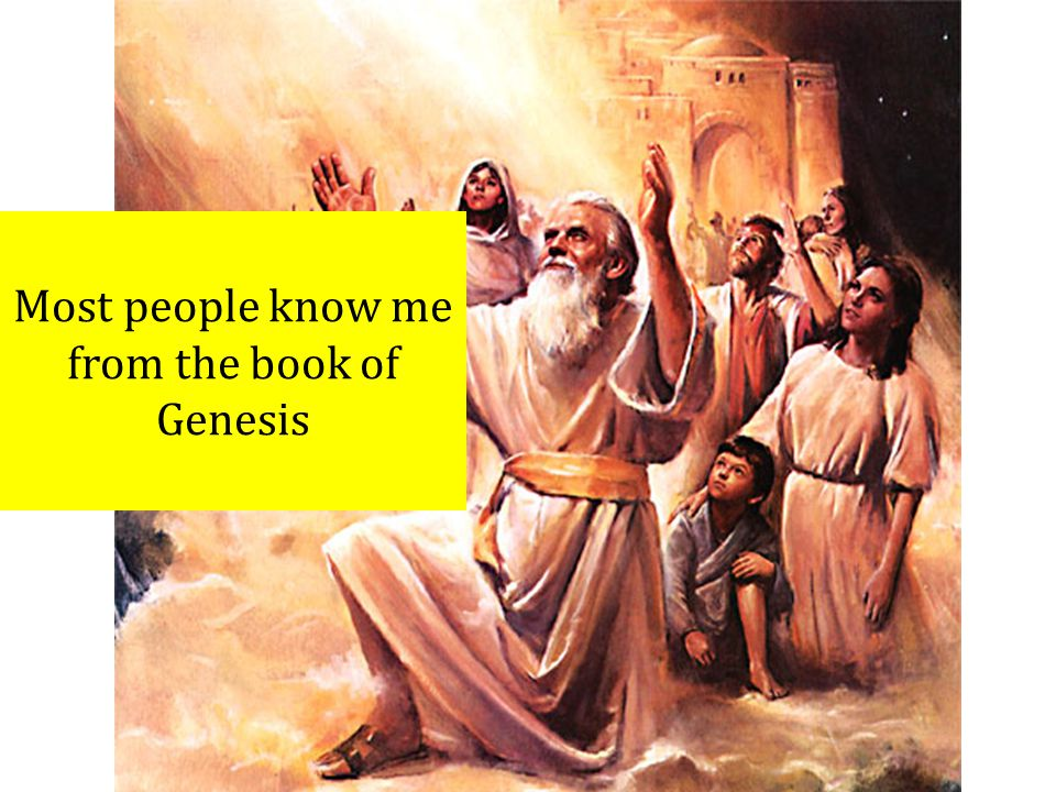 Most people know me from the book of Genesis