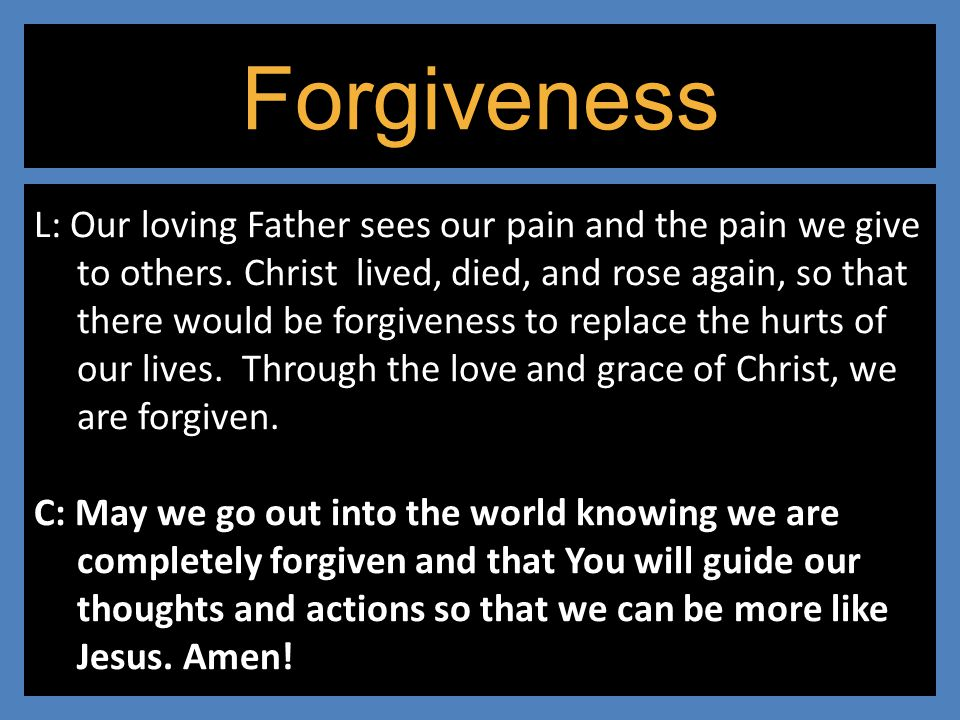 Forgiveness L: Our loving Father sees our pain and the pain we give to others.