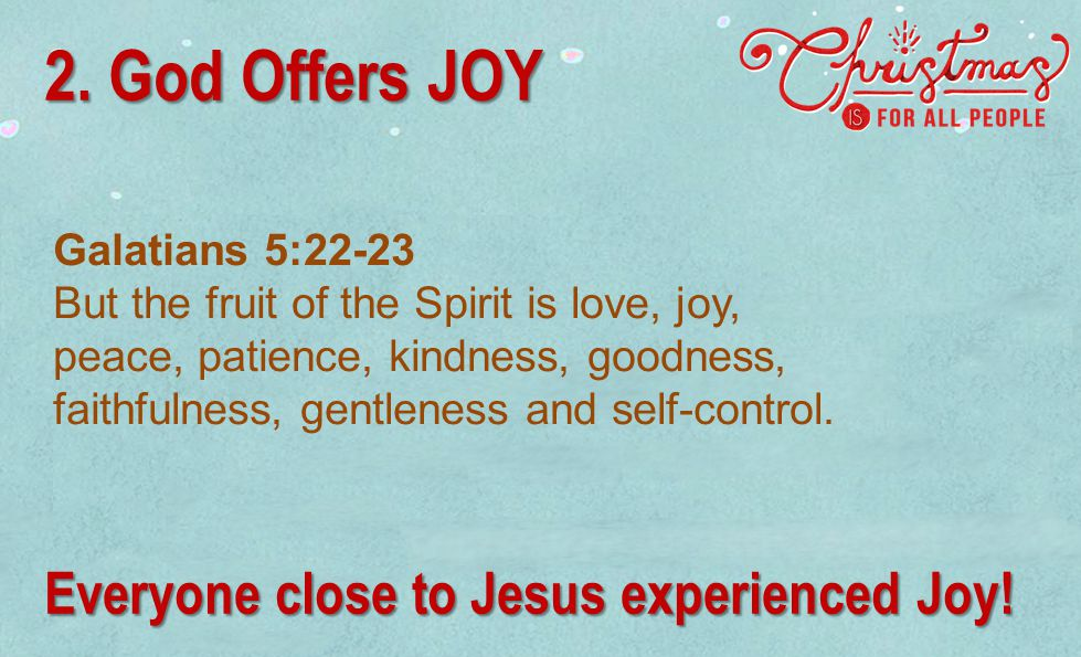 Galatians 5:22-23 But the fruit of the Spirit is love, joy, peace, patience, kindness, goodness, faithfulness, gentleness and self-control. 2. God Off