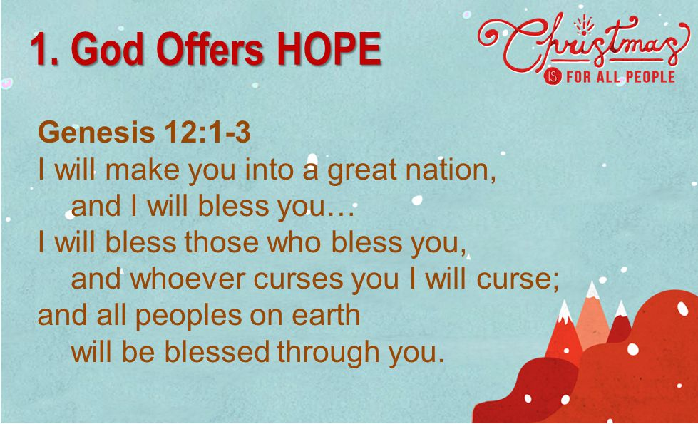 Genesis 12:1-3 I will make you into a great nation, and I will bless you… I will bless those who bless you, and whoever curses you I will curse; and a