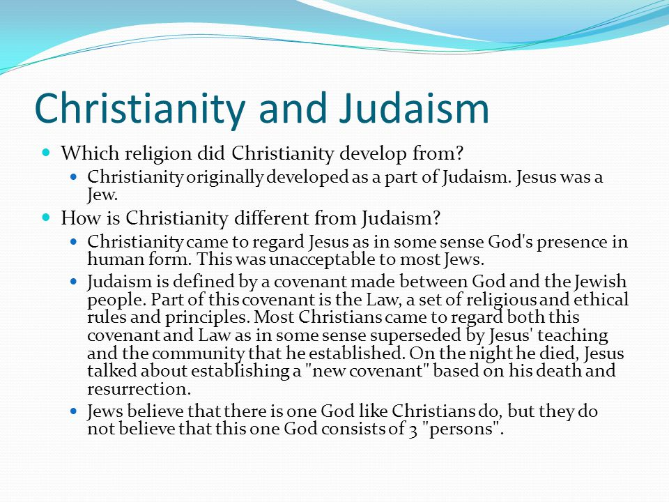 Christianity and Judaism Which religion did Christianity develop from.