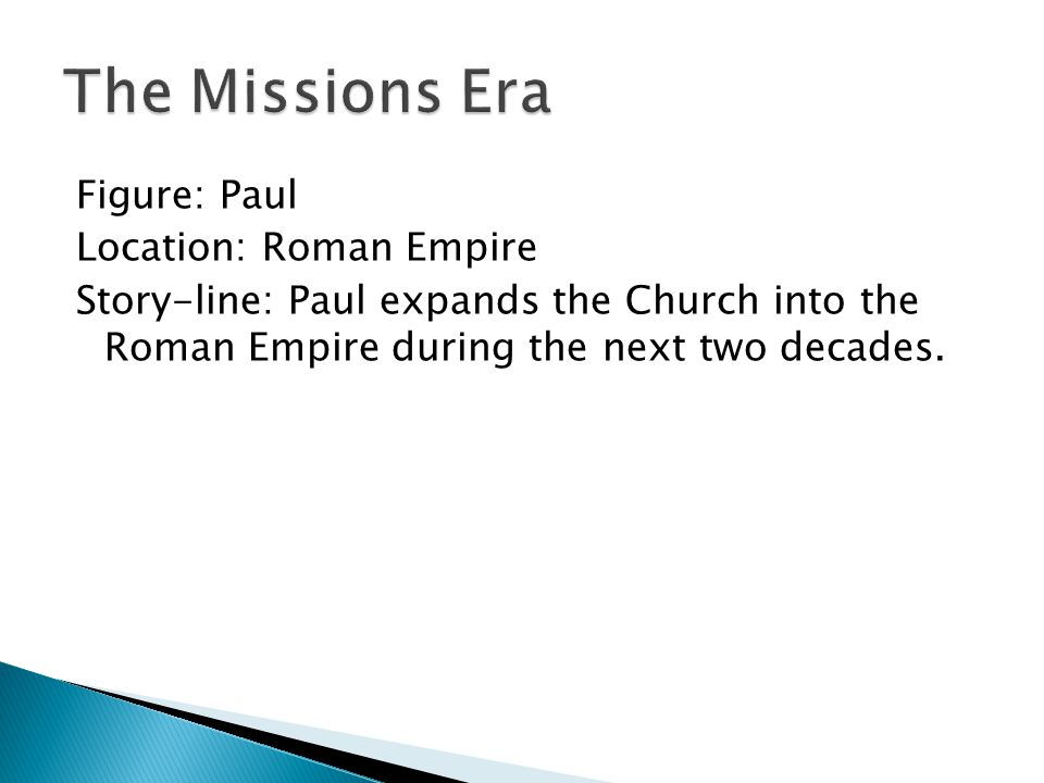 Figure: Paul Location: Roman Empire Story-line: Paul expands the Church into the Roman Empire during the next two decades.