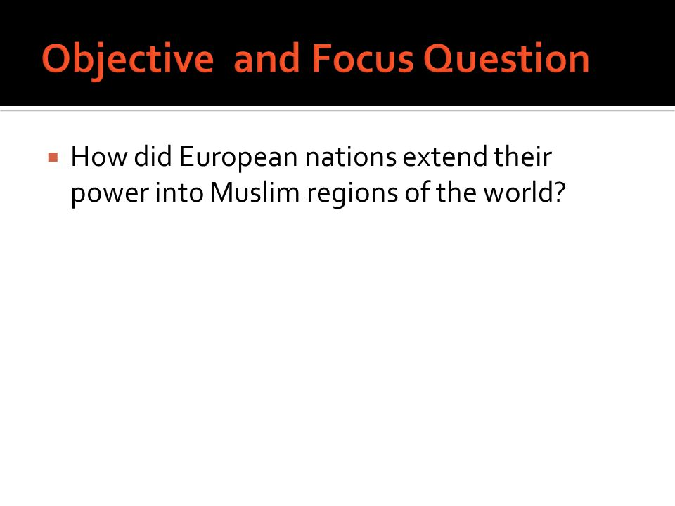  How did European nations extend their power into Muslim regions of the world?