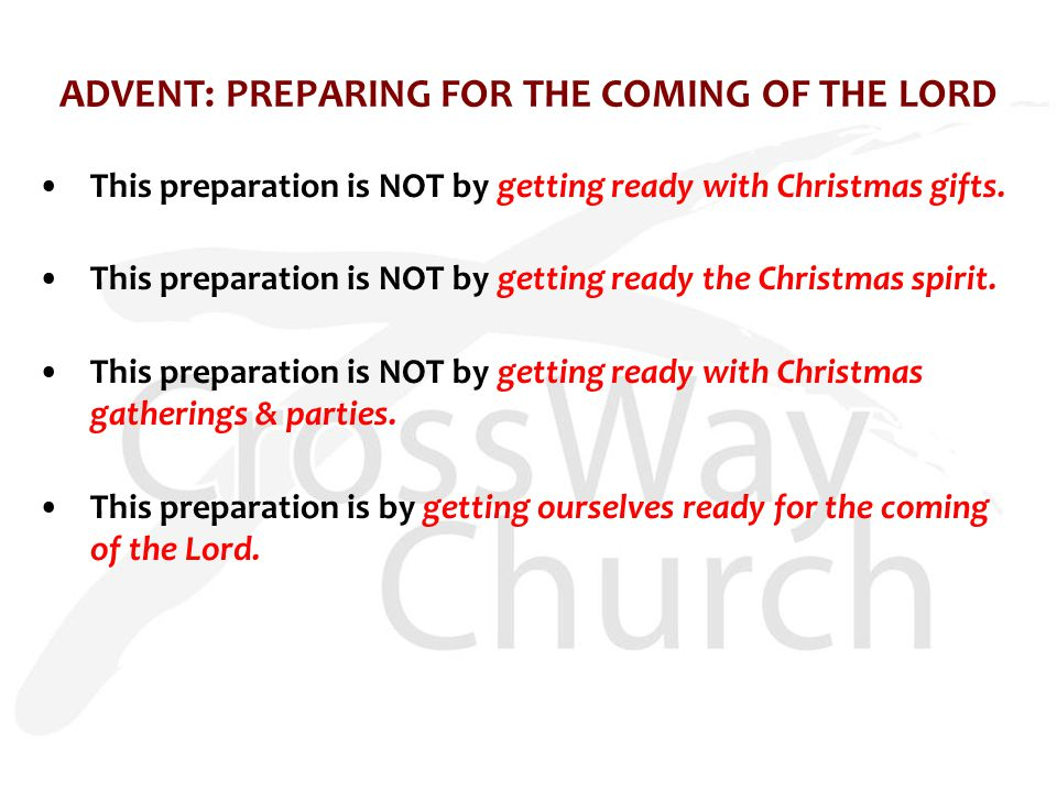 ADVENT: PREPARING FOR THE COMING OF THE LORD This preparation is NOT by getting ready with Christmas gifts.