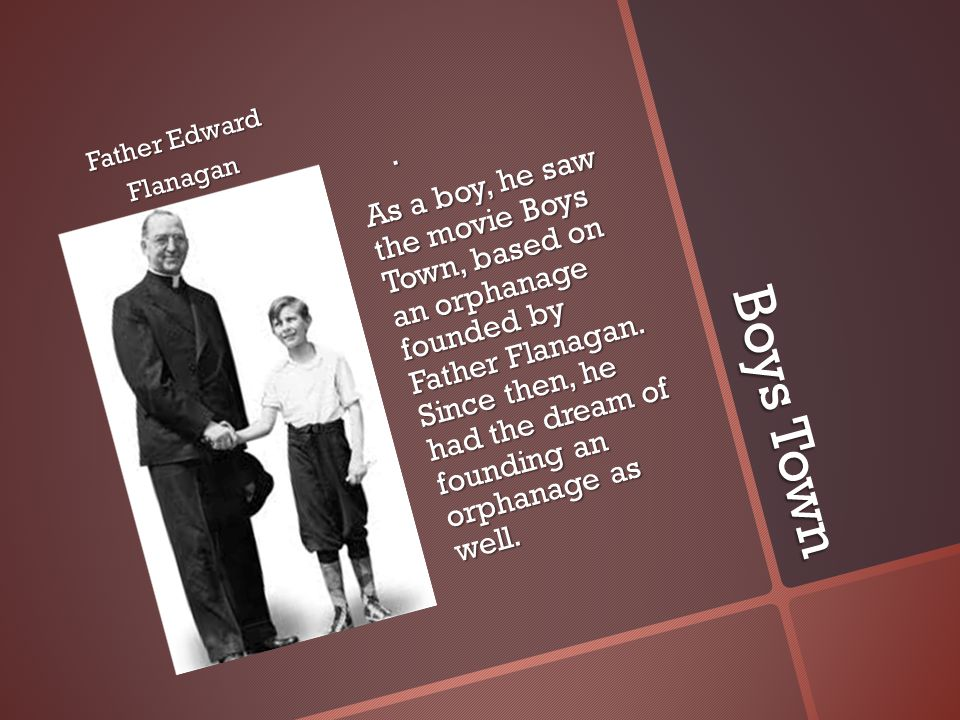 Boys Town Father Edward Flanagan.