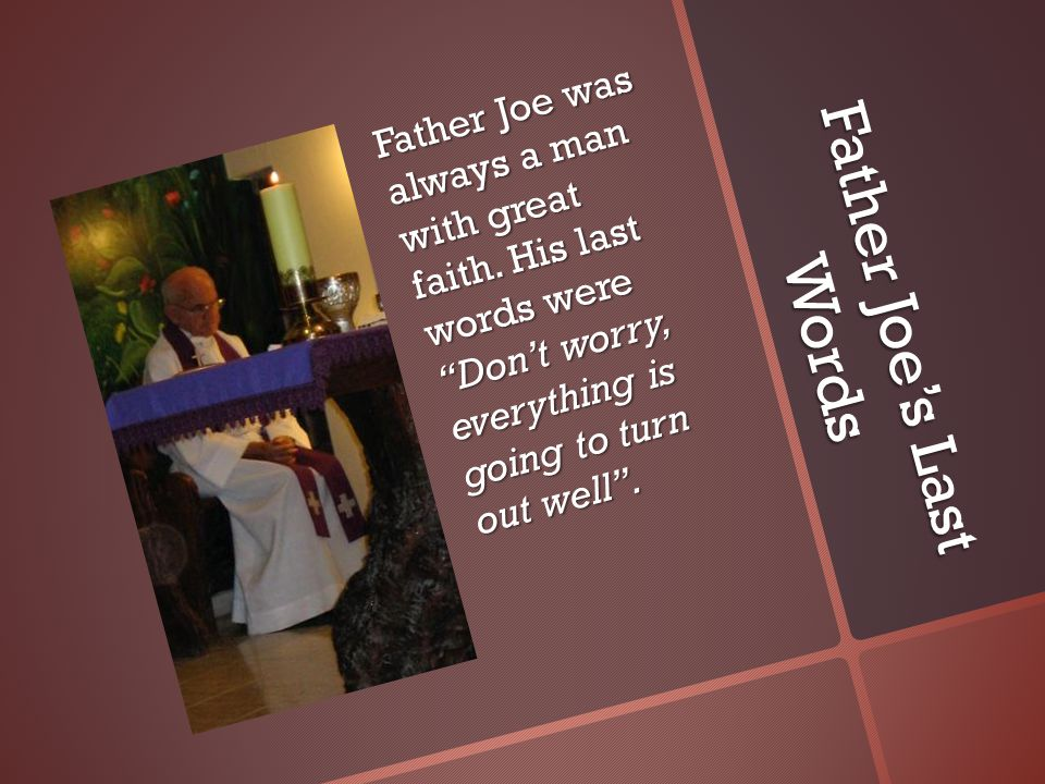 Father Joe's Last Words Father Joe was always a man with great faith.