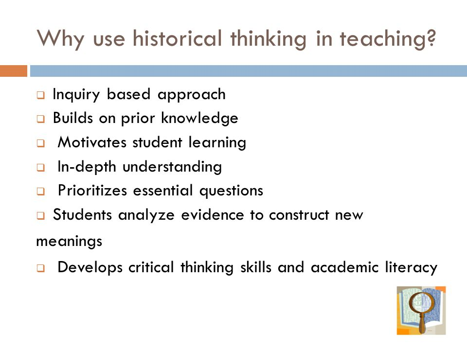 Why use historical thinking in teaching.