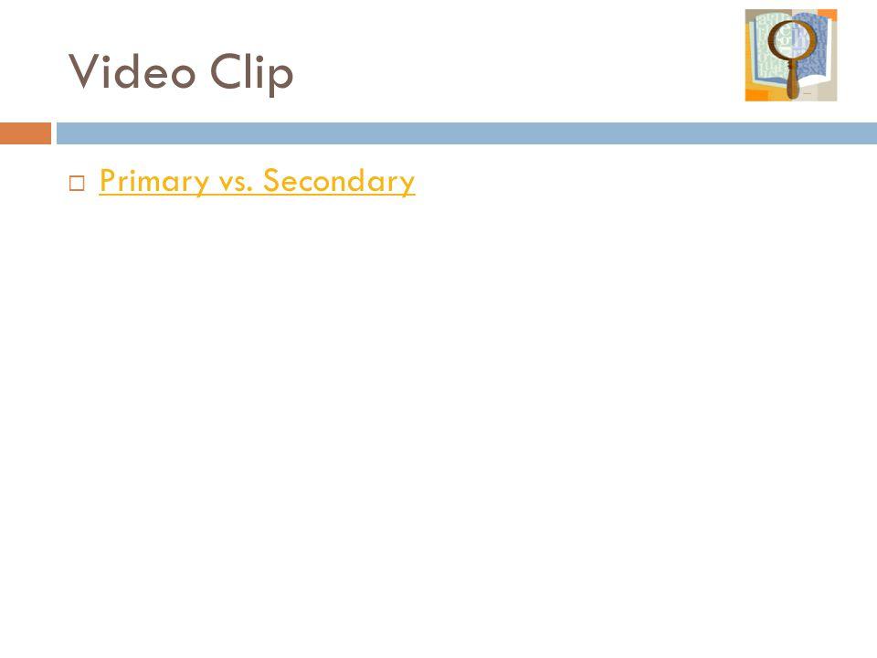 Video Clip  Primary vs. Secondary Primary vs. Secondary