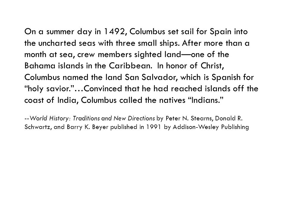 On a summer day in 1492, Columbus set sail for Spain into the uncharted seas with three small ships.