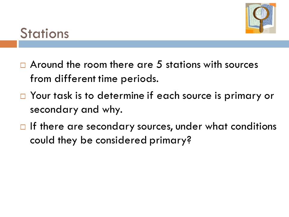 Stations  Around the room there are 5 stations with sources from different time periods.