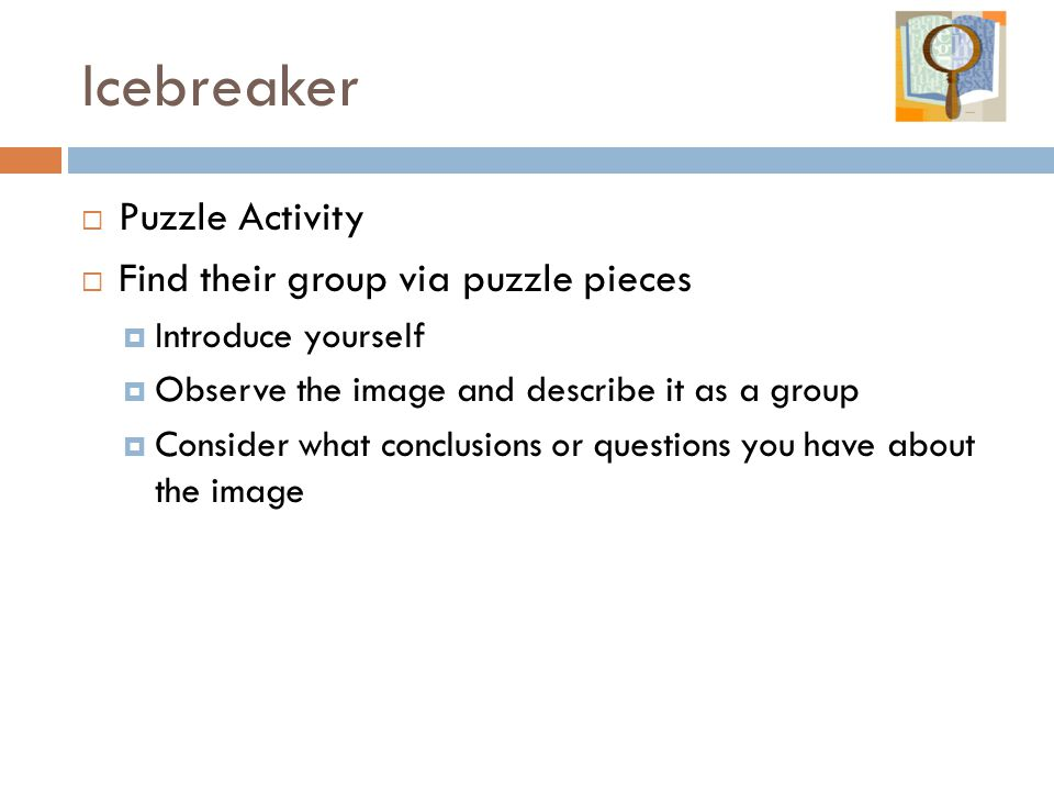 Icebreaker  Puzzle Activity  Find their group via puzzle pieces  Introduce yourself  Observe the image and describe it as a group  Consider what conclusions or questions you have about the image