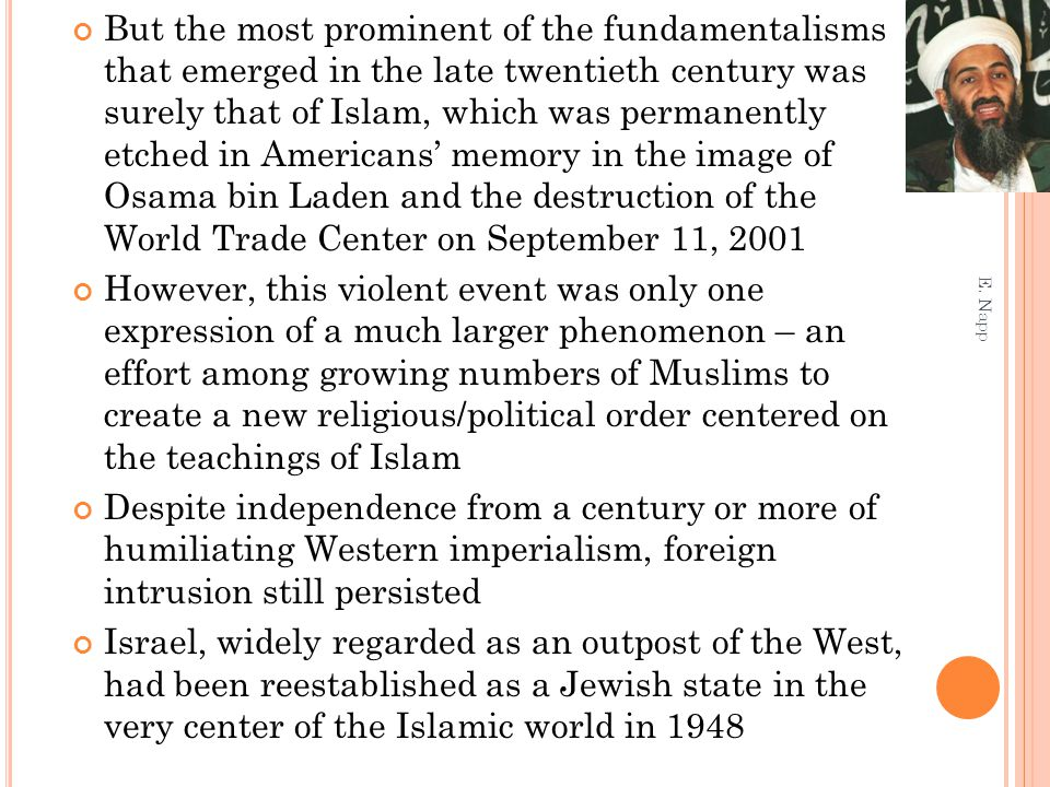 But the most prominent of the fundamentalisms that emerged in the late twentieth century was surely that of Islam, which was permanently etched in Ame