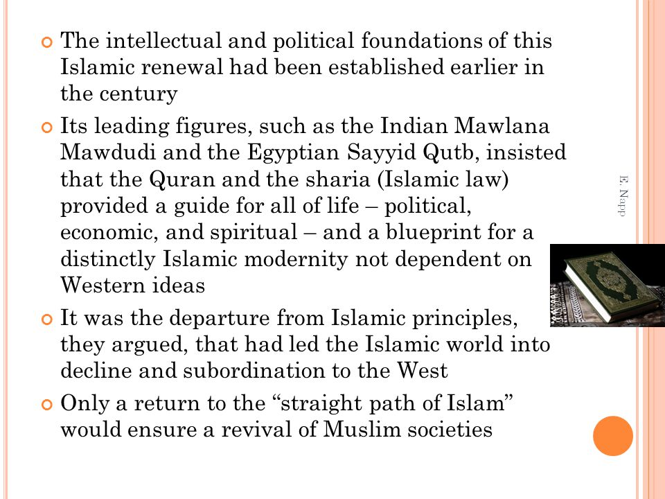 The intellectual and political foundations of this Islamic renewal had been established earlier in the century Its leading figures, such as the Indian