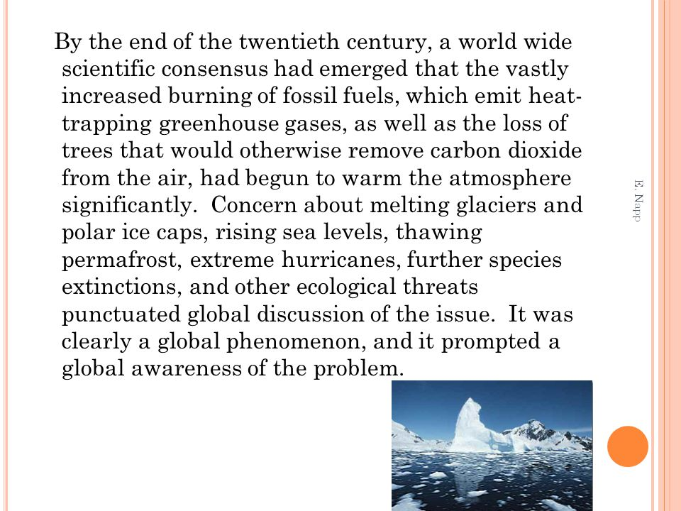 By the end of the twentieth century, a world wide scientific consensus had emerged that the vastly increased burning of fossil fuels, which emit heat-