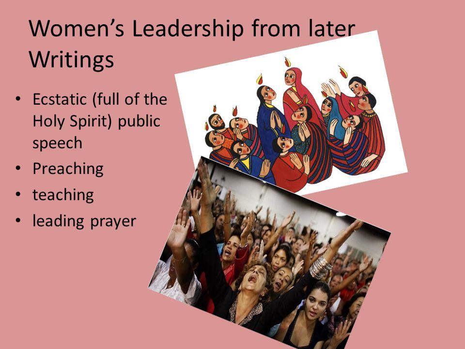 Women's Leadership from later Writings Ecstatic (full of the Holy Spirit) public speech Preaching teaching leading prayer