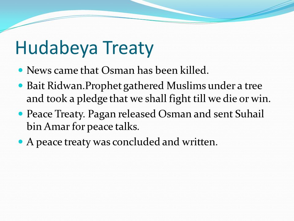 Hudabeya Treaty News came that Osman has been killed. Bait Ridwan.Prophet gathered Muslims under a tree and took a pledge that we shall fight till we