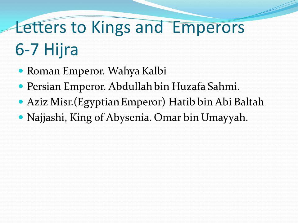 Letters to Kings and Emperors 6-7 Hijra Roman Emperor. Wahya Kalbi Persian Emperor. Abdullah bin Huzafa Sahmi. Aziz Misr.(Egyptian Emperor) Hatib bin