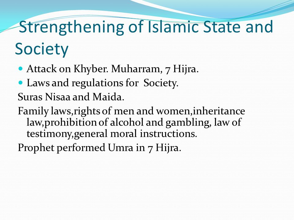 Strengthening of Islamic State and Society Attack on Khyber. Muharram, 7 Hijra. Laws and regulations for Society. Suras Nisaa and Maida. Family laws,r