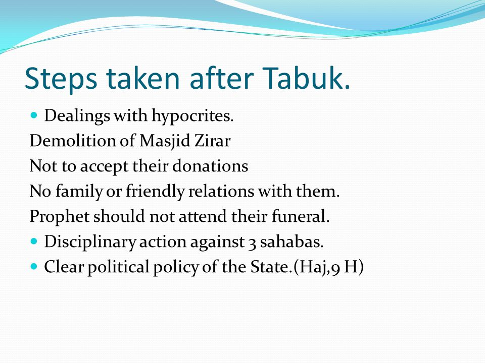Steps taken after Tabuk. Dealings with hypocrites. Demolition of Masjid Zirar Not to accept their donations No family or friendly relations with them.