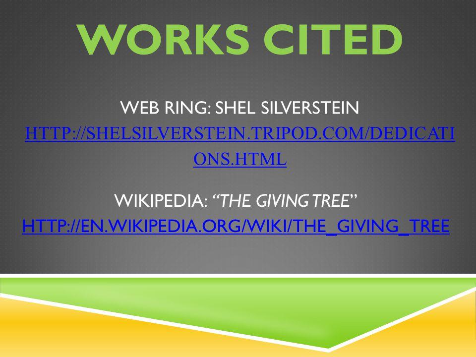 WIKIPEDIA: THE GIVING TREE HTTP://EN.WIKIPEDIA.ORG/WIKI/THE_GIVING_TREE WEB RING: SHEL SILVERSTEIN HTTP://SHELSILVERSTEIN.TRIPOD.COM/DEDICATI ONS.HTML WORKS CITED
