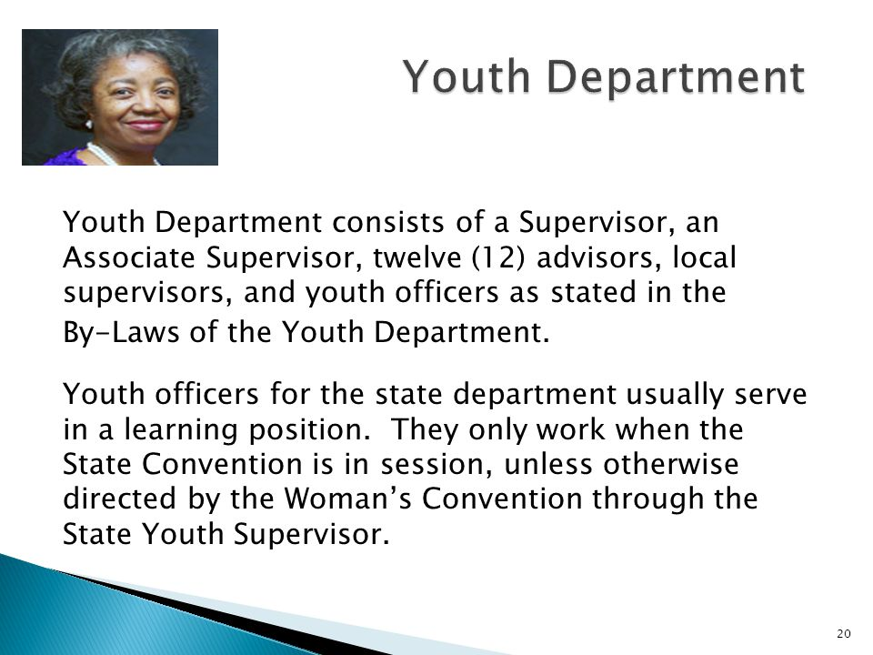 20 Youth Department consists of a Supervisor, an Associate Supervisor, twelve (12) advisors, local supervisors, and youth officers as stated in the By