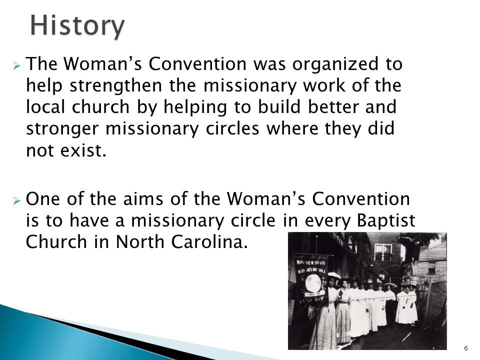  The Woman's Convention was organized to help strengthen the missionary work of the local church by helping to build better and stronger missionary c