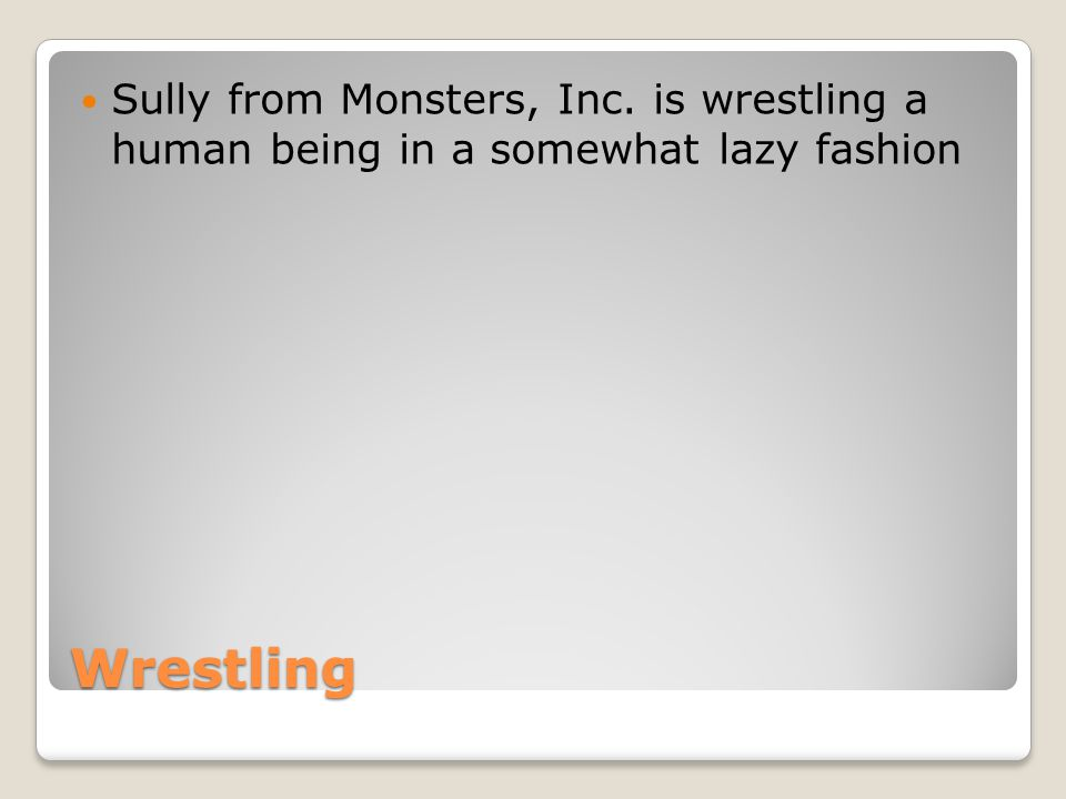 Wrestling Sully from Monsters, Inc. is wrestling a human being in a somewhat lazy fashion