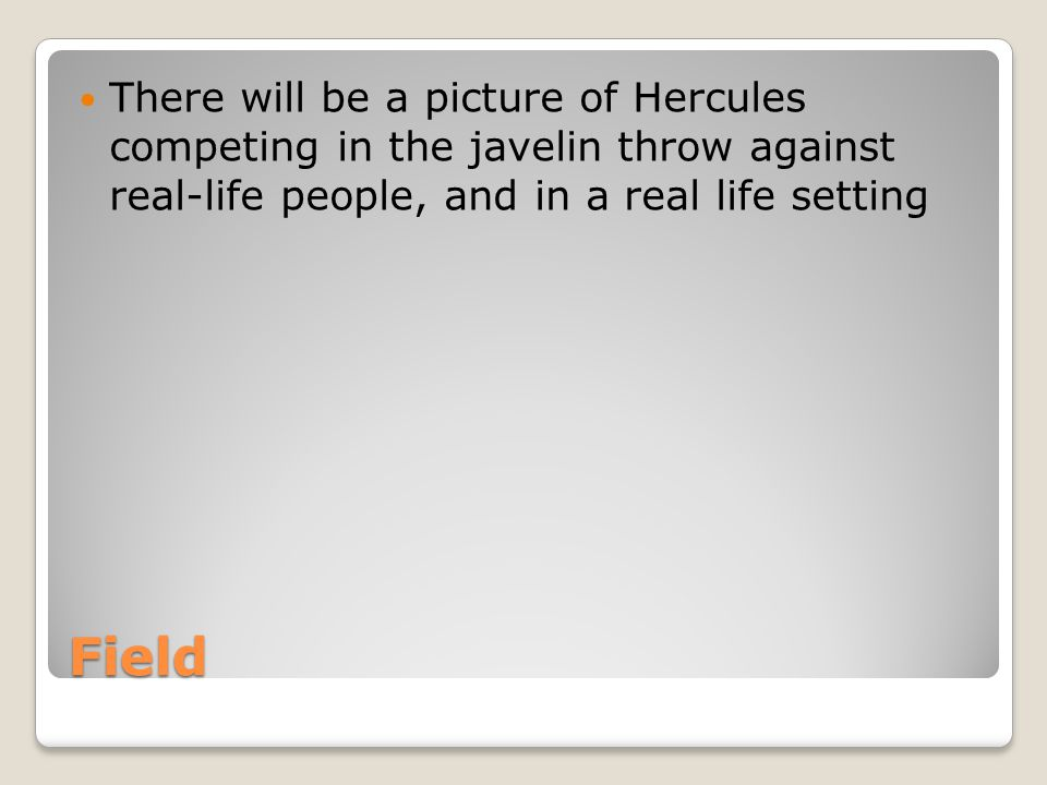 Field There will be a picture of Hercules competing in the javelin throw against real-life people, and in a real life setting