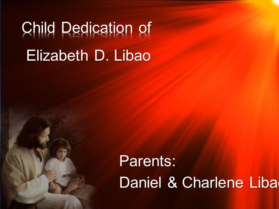 Elizabeth D. Libao Daniel & Charlene Libao Parents: