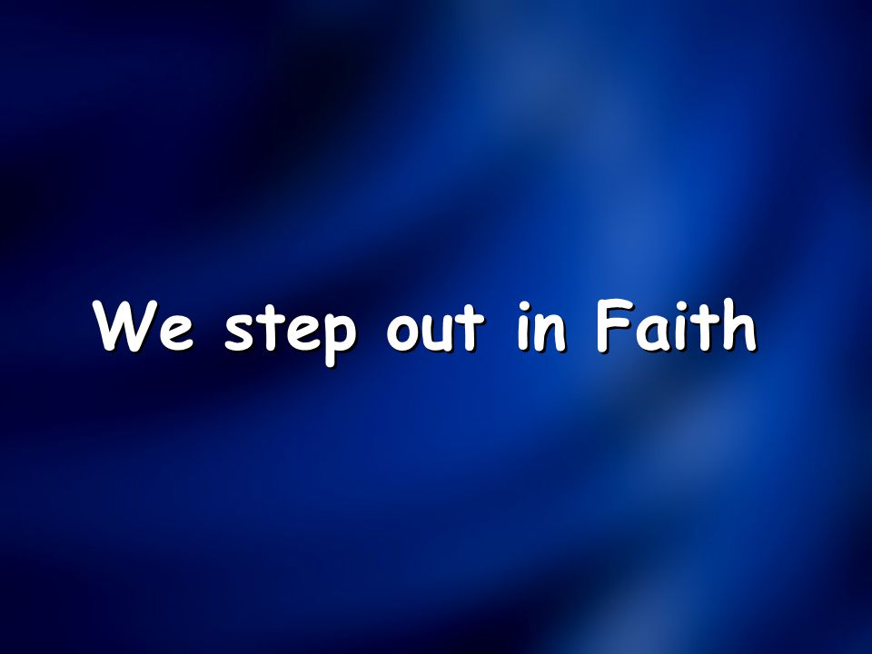 We step out in Faith