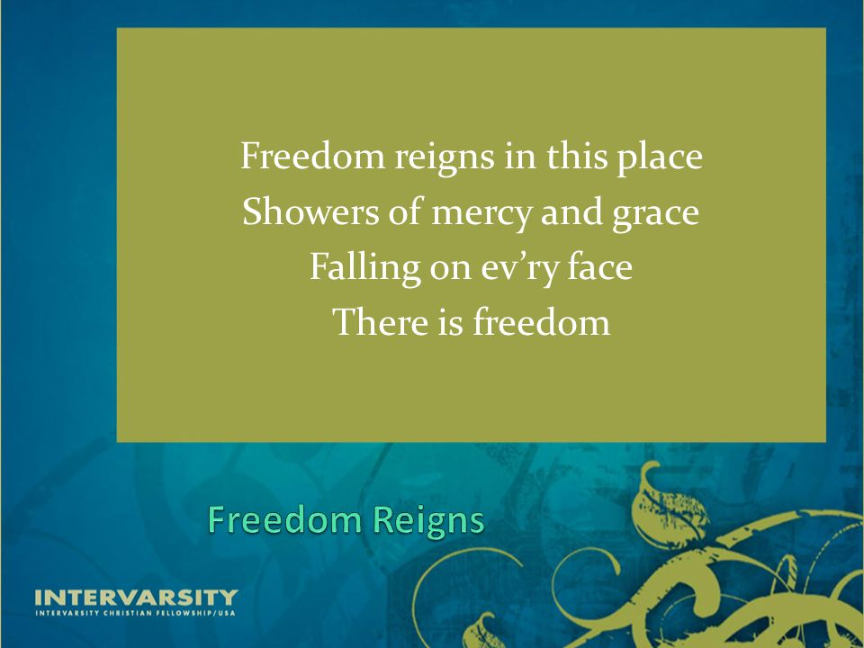 Freedom reigns in this place Showers of mercy and grace Falling on ev'ry face There is freedom