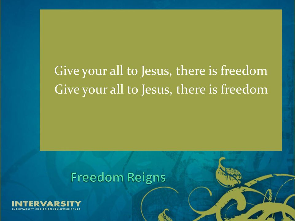 Give your all to Jesus, there is freedom