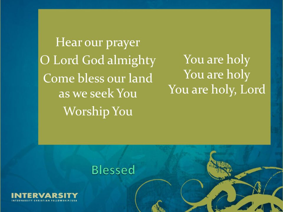 Hear our prayer O Lord God almighty Come bless our land as we seek You Worship You You are holy You are holy, Lord