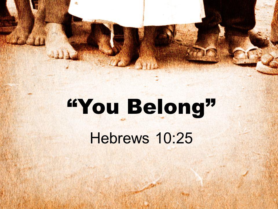 You Belong Hebrews 10:25