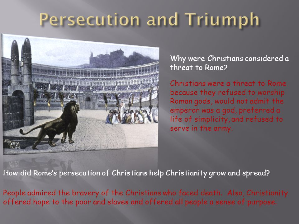 Why were Christians considered a threat to Rome? Christians were a threat to Rome because they refused to worship Roman gods, would not admit the empe