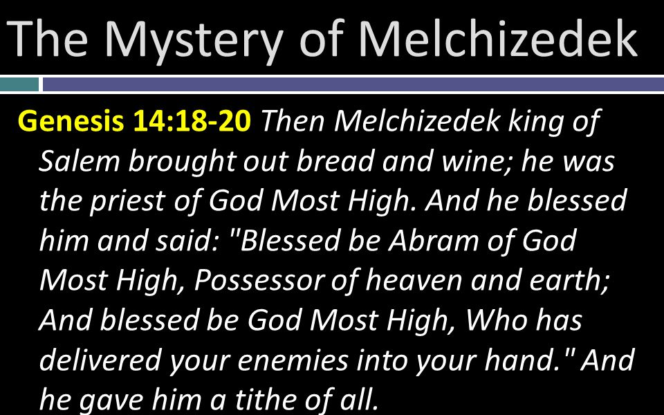 Genesis 14:18-20 Then Melchizedek king of Salem brought out bread and wine; he was the priest of God Most High.